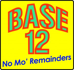 Base 12: No Mo' Remainders!